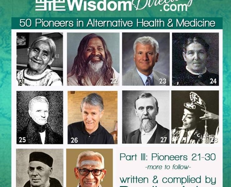 50 PIONEERS IN ALTERNATIVE HEALTH and MEDICINE | Part III | Pioneers 21-30