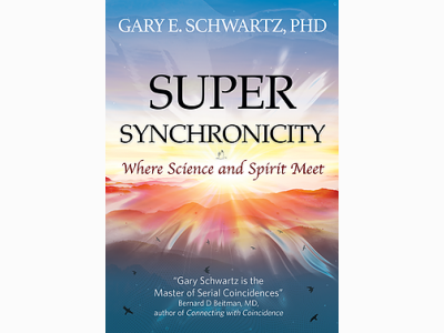 Super Synchronicity by Gary E. Schwartz Ph.D