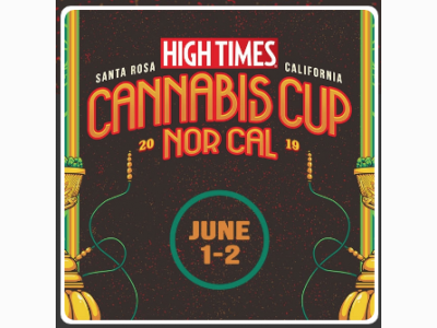 HIGH TIMES Cannabis Cup - Nor-Cal | Santa Rosa, CA | June 1 & 2, 2019